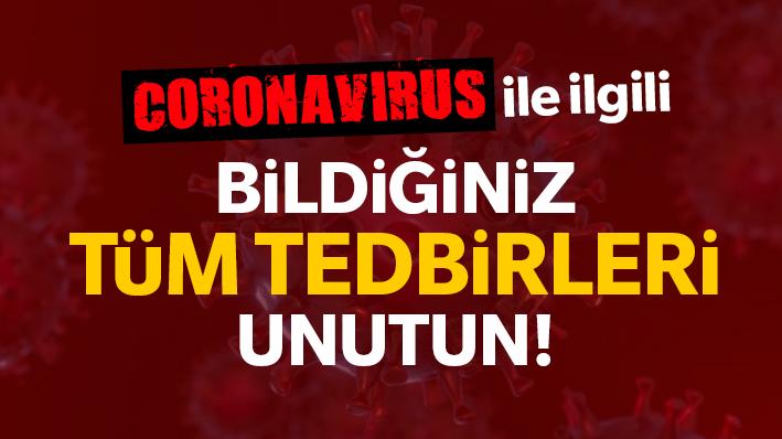 Coronavirüs ile ilgili tüm tedbirleri unutun!..