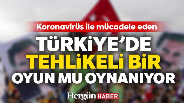 Koronovirüs ile mücadele eden Türkiye'de tehlikeli bir oyun mu oynanıyor?