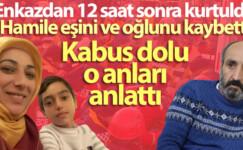 Depremde hamile eşini ve oğlunu kaybeden baba konuştu