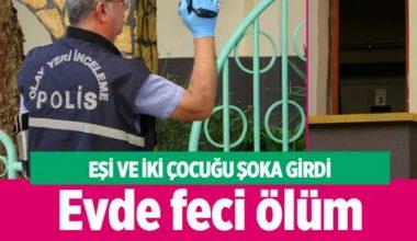 Adana'da müteahhit evde feci şekilde can verdi!